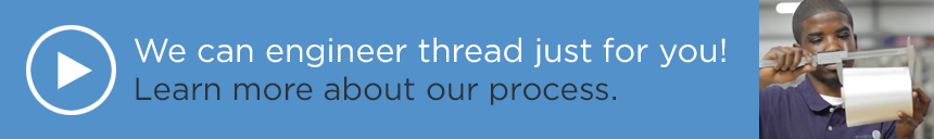 Video: Learn how we can engineer thread for you